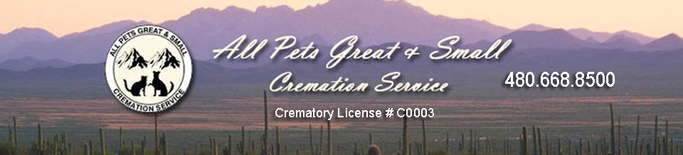 All Pets Great And Small Pet Cremation Service In Arizona Private Pet Cremations Witness Pet Cremation Phoenix Pet Crematory 24 Hour Pick Up Service
